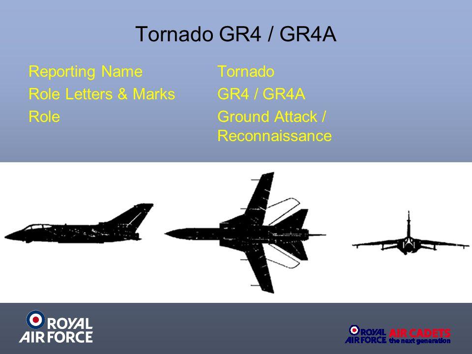 Tornado GR4 / GR4A Reporting NameTornado Role Letters & MarksGR4 / GR4A RoleGround Attack / Reconnaissance