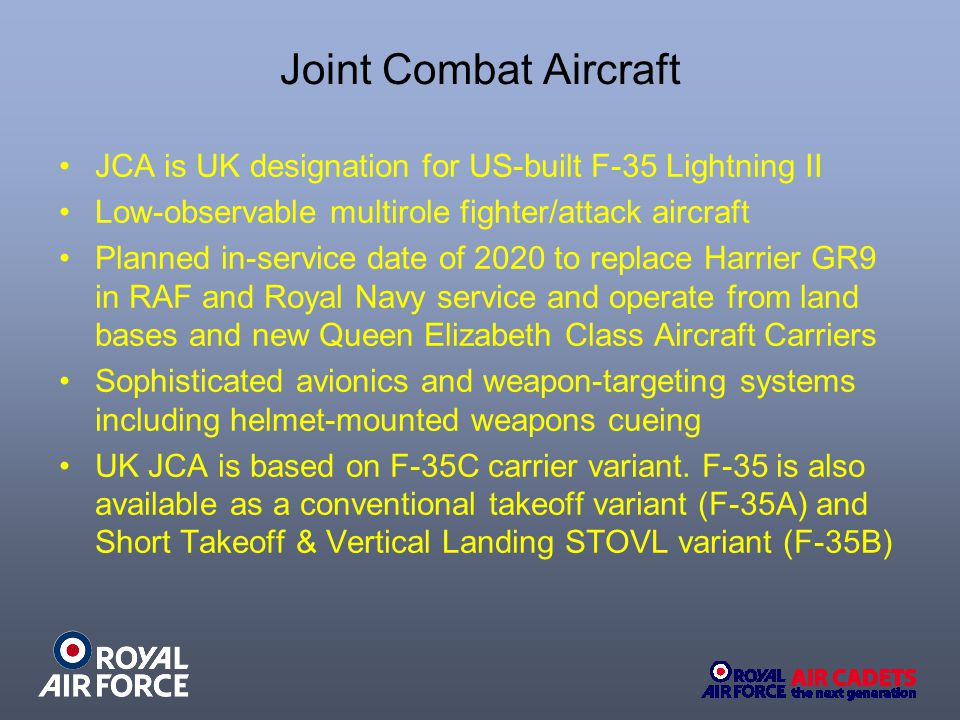 JCA is UK designation for US-built F-35 Lightning II Low-observable multirole fighter/attack aircraft Planned in-service date of 2020 to replace Harri