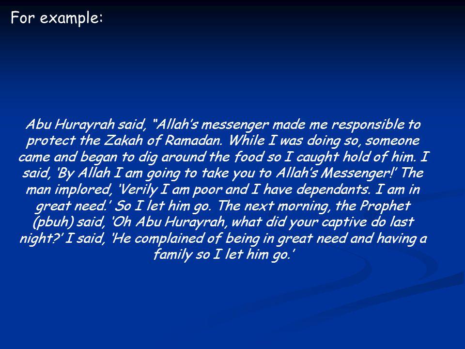 For example: Abu Hurayrah said, Allah's messenger made me responsible to protect the Zakah of Ramadan.
