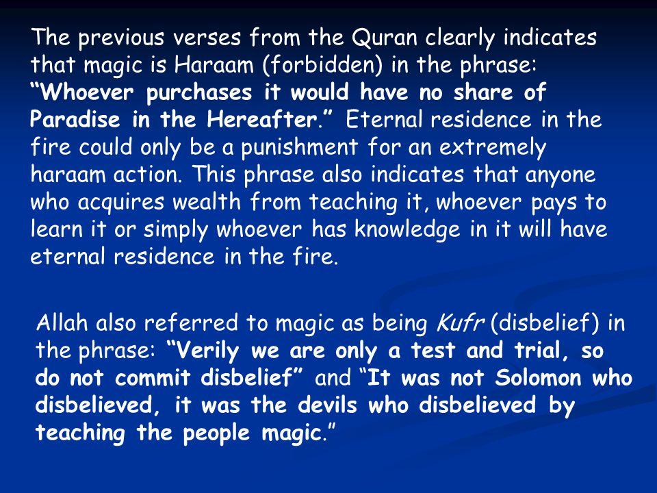 The Islamic Ruling of Magic Since both the practise and learning of magic is classified in Islam as Kufr (disbelief), the Shari'ah (law) has set aside a very stiff sentence for anyone caught practising it.