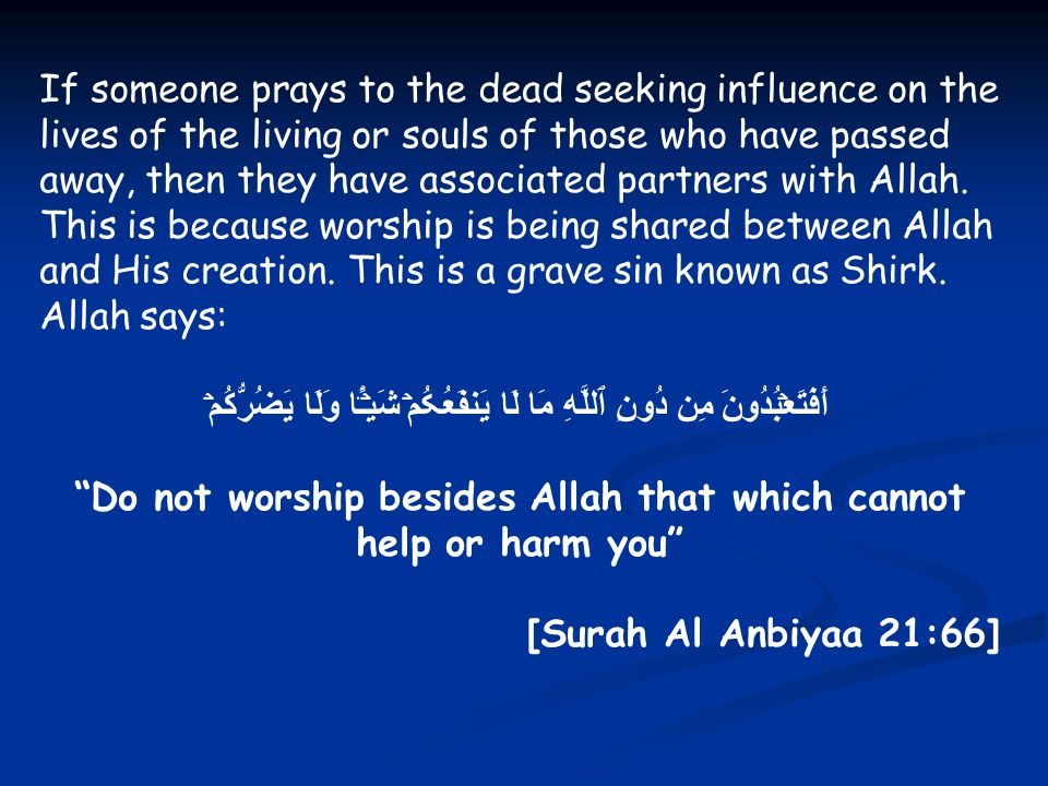 Shirk also includes praying to the Prophet (pbuh), to so called saints, jinns or angels.