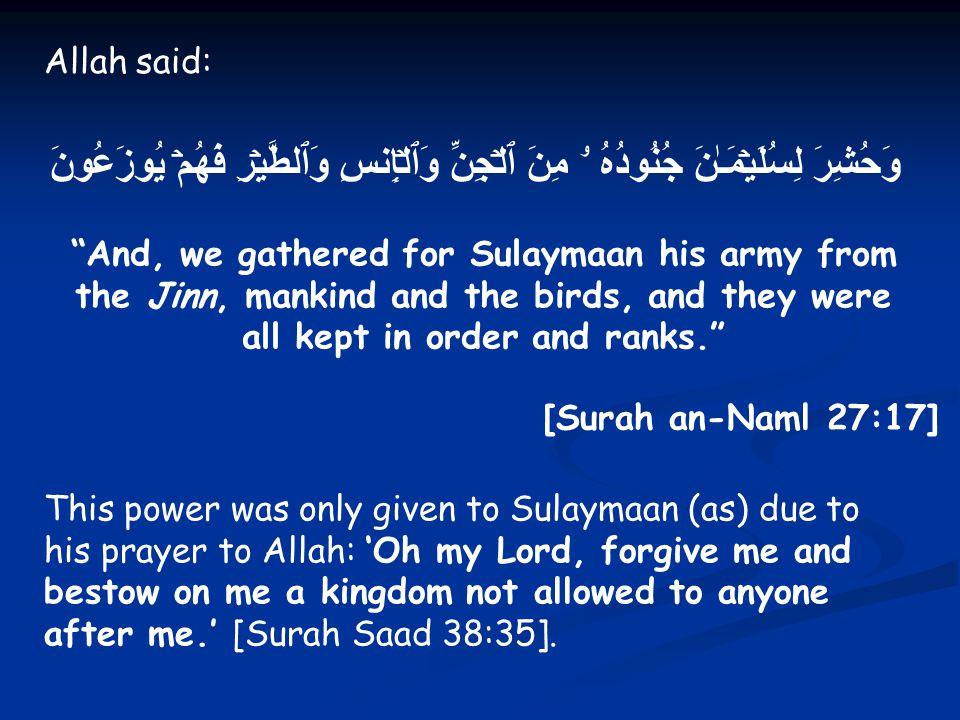 "Allah said: وَحُشِرَ لِسُلَيۡمَـٰنَ جُنُودُهُ ۥ مِنَ ٱلۡجِنِّ وَٱلۡإِنسِ وَٱلطَّيۡرِ فَهُمۡ يُوزَعُونَ ""And, we gathered for Sulaymaan his army from t"
