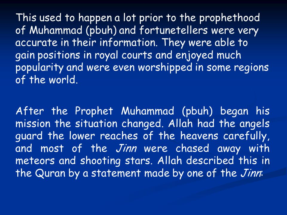 This used to happen a lot prior to the prophethood of Muhammad (pbuh) and fortunetellers were very accurate in their information.