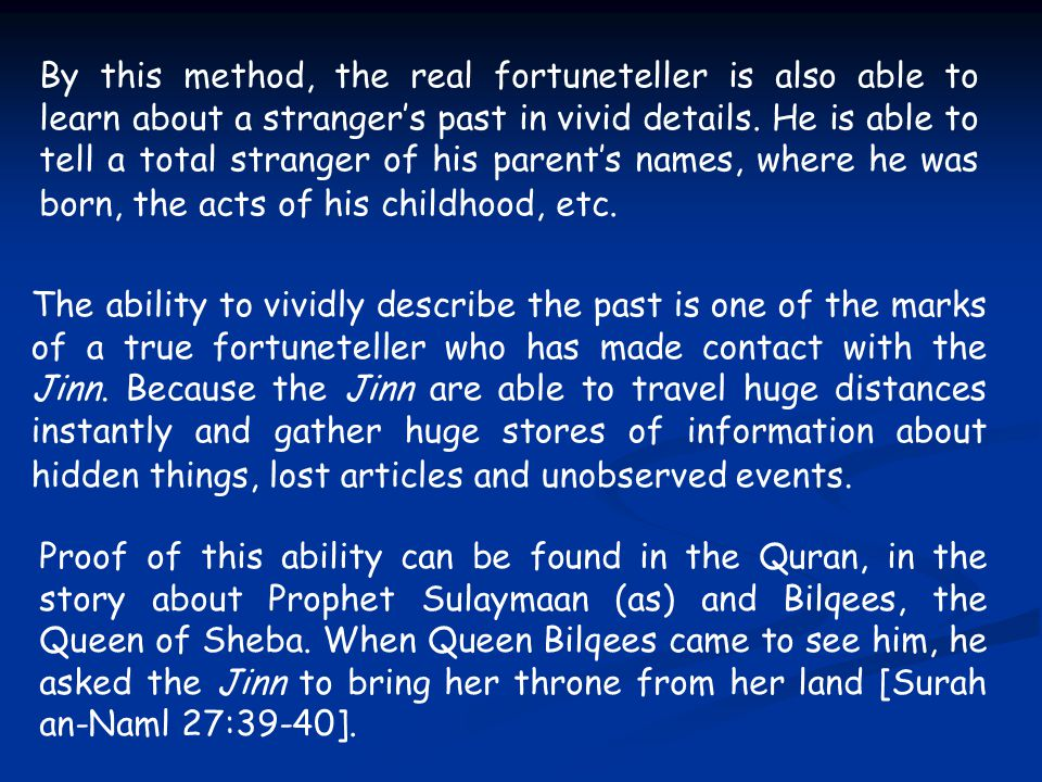By this method, the real fortuneteller is also able to learn about a stranger's past in vivid details.