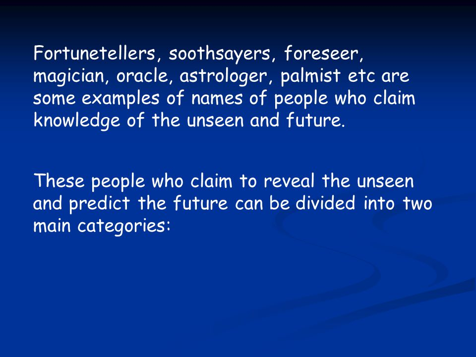 These people who claim to reveal the unseen and predict the future can be divided into two main categories: Fortunetellers, soothsayers, foreseer, mag