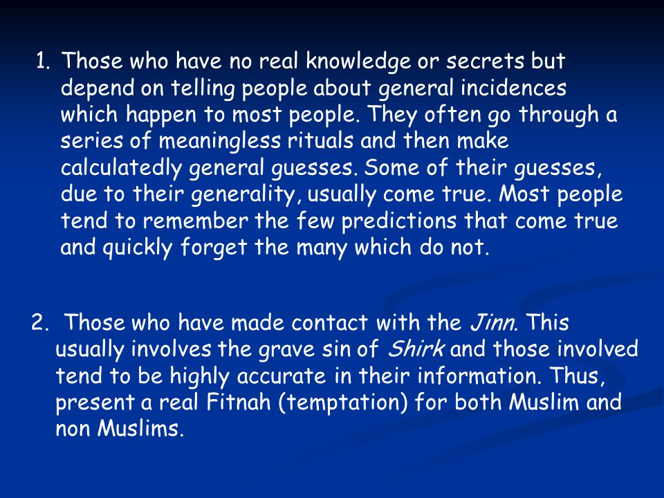 1.Those who have no real knowledge or secrets but depend on telling people about general incidences which happen to most people. They often go through