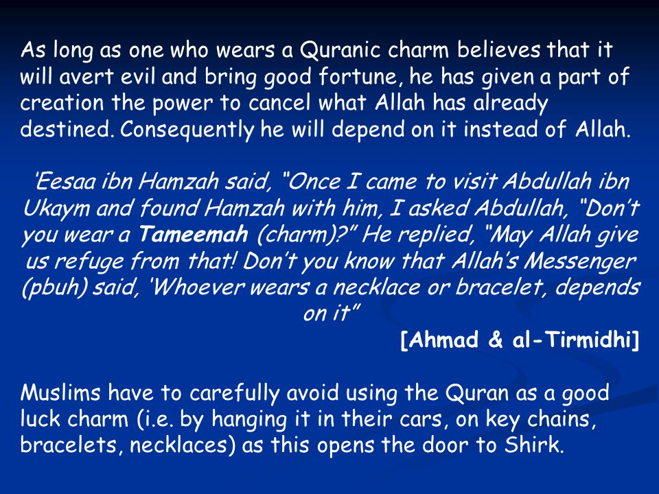 As long as one who wears a Quranic charm believes that it will avert evil and bring good fortune, he has given a part of creation the power to cancel