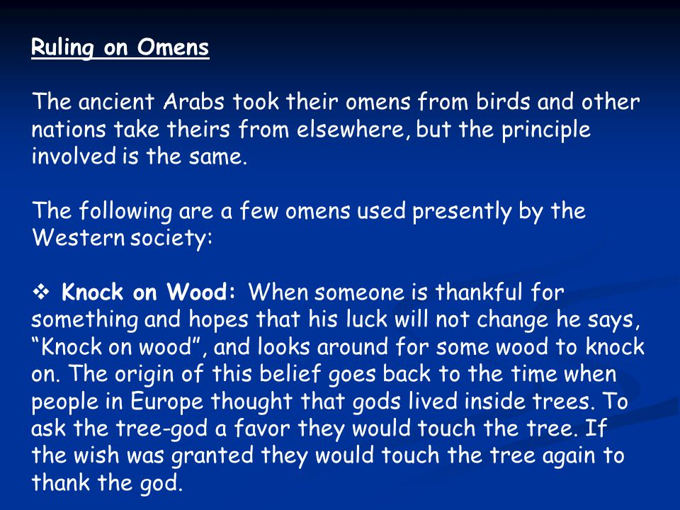 Ruling on Omens The ancient Arabs took their omens from birds and other nations take theirs from elsewhere, but the principle involved is the same. Th