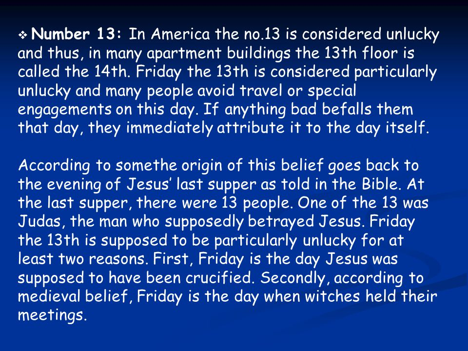  Number 13: In America the no.13 is considered unlucky and thus, in many apartment buildings the 13th floor is called the 14th. Friday the 13th is co