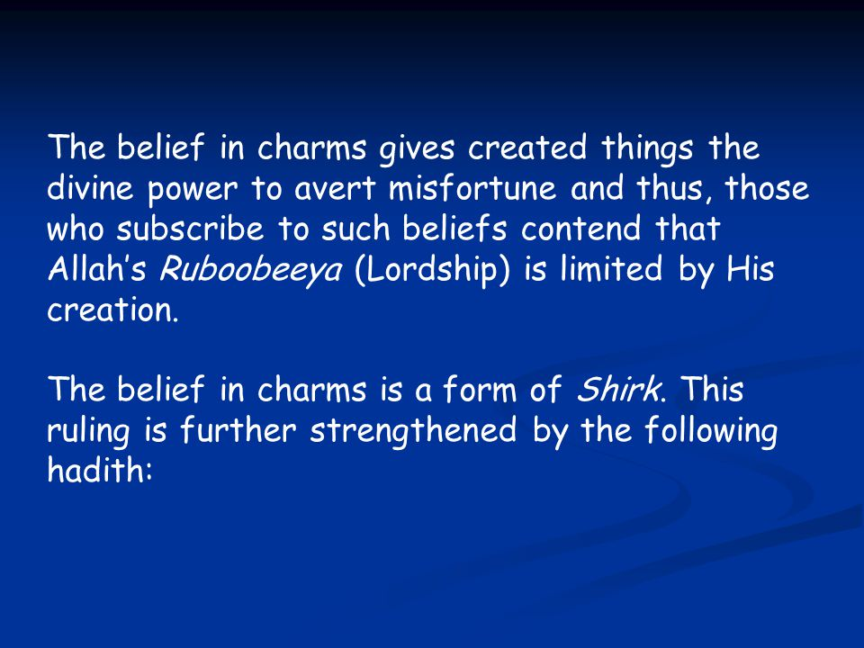 The belief in charms gives created things the divine power to avert misfortune and thus, those who subscribe to such beliefs contend that Allah's Rubo
