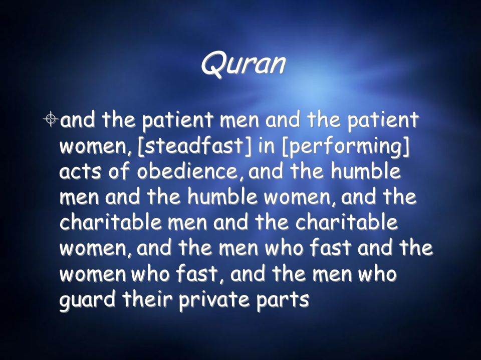 Quran  and the patient men and the patient women, [steadfast] in [performing] acts of obedience, and the humble men and the humble women, and the cha