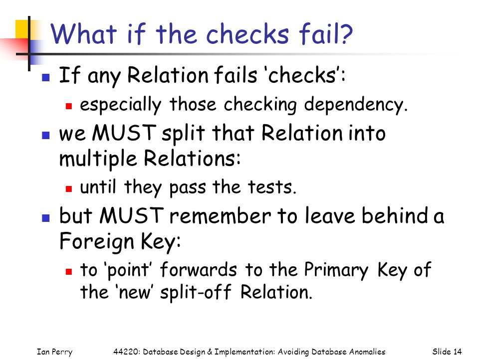 Ian PerrySlide 1444220: Database Design & Implementation: Avoiding Database Anomalies What if the checks fail.