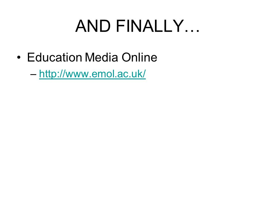 AND FINALLY… Education Media Online –http://www.emol.ac.uk/http://www.emol.ac.uk/