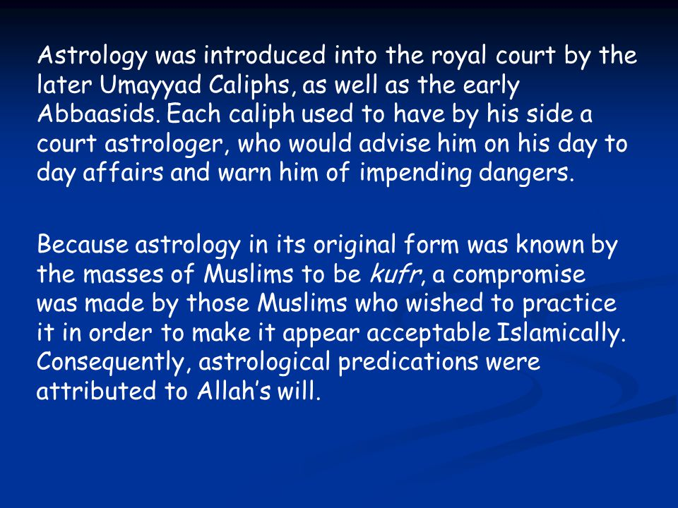 Astrology was introduced into the royal court by the later Umayyad Caliphs, as well as the early Abbaasids.