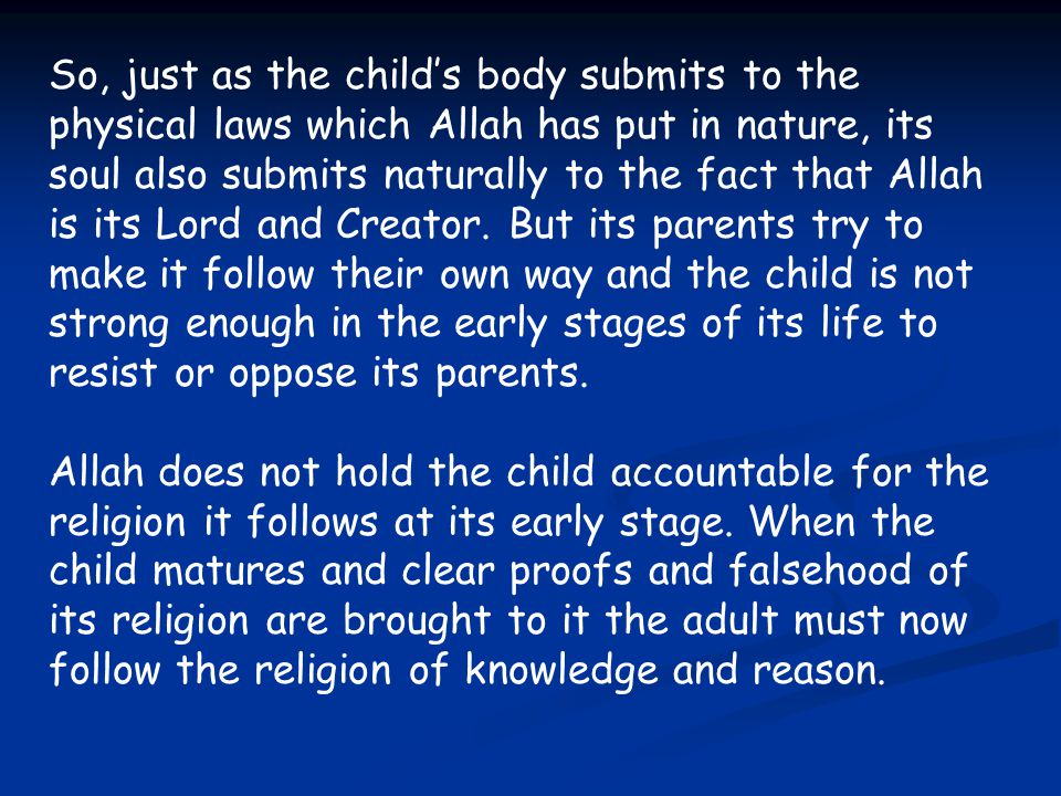 So, just as the child's body submits to the physical laws which Allah has put in nature, its soul also submits naturally to the fact that Allah is its