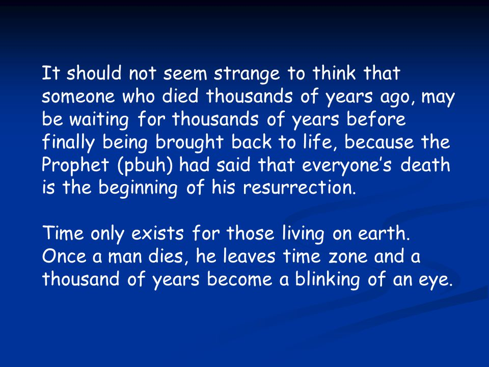 It should not seem strange to think that someone who died thousands of years ago, may be waiting for thousands of years before finally being brought b