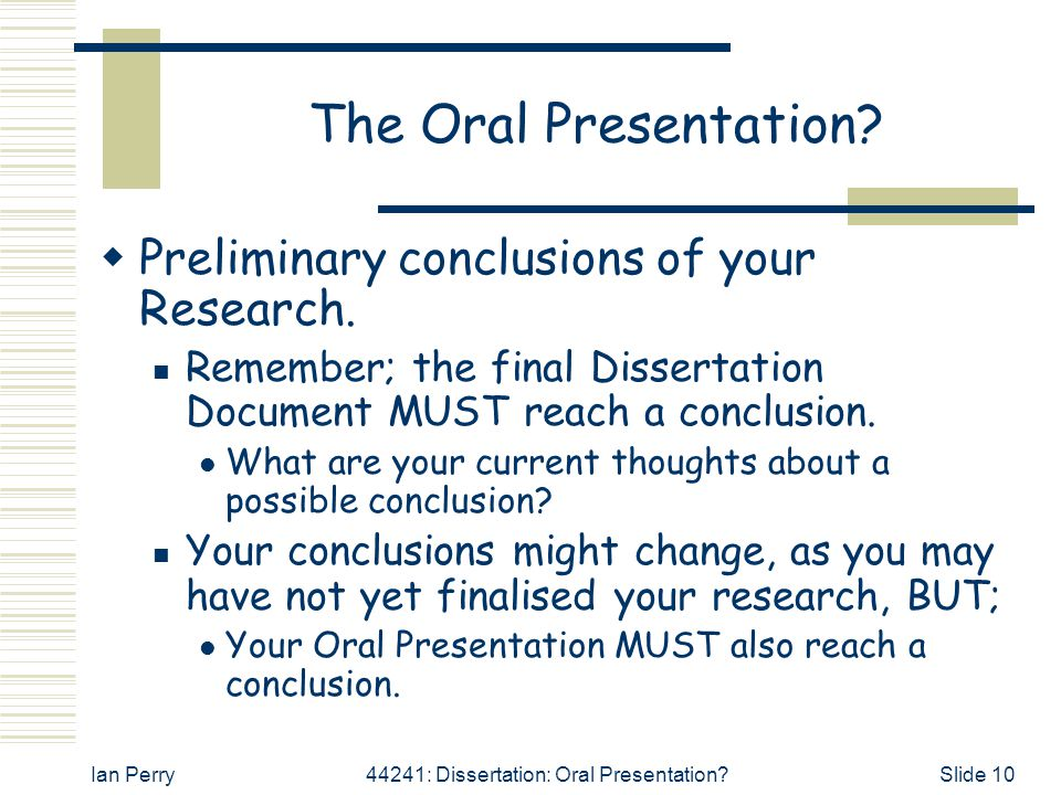 Ian Perry44241: Dissertation: Oral Presentation?Slide 10 The Oral Presentation.