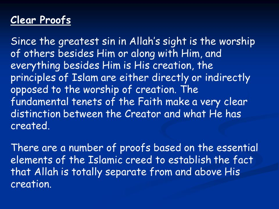 Clear Proofs Since the greatest sin in Allah's sight is the worship of others besides Him or along with Him, and everything besides Him is His creatio