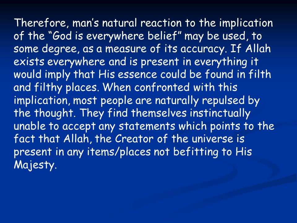 """Therefore, man's natural reaction to the implication of the """"God is everywhere belief"""" may be used, to some degree, as a measure of its accuracy. If A"""