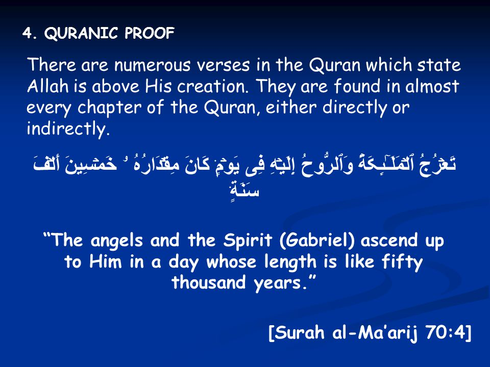 4. QURANIC PROOF There are numerous verses in the Quran which state Allah is above His creation. They are found in almost every chapter of the Quran,