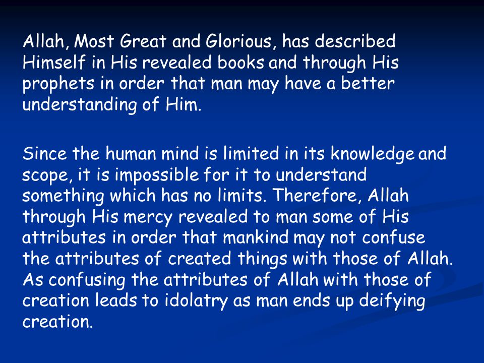 Allah, Most Great and Glorious, has described Himself in His revealed books and through His prophets in order that man may have a better understanding