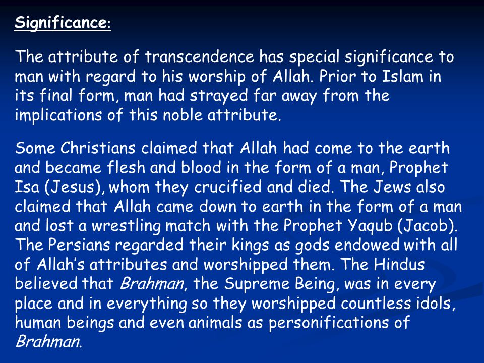 Significance : The attribute of transcendence has special significance to man with regard to his worship of Allah. Prior to Islam in its final form, m