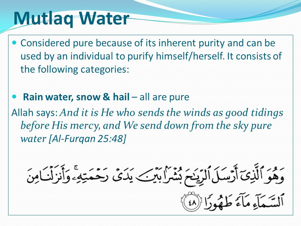 Mutlaq Water Considered pure because of its inherent purity and can be used by an individual to purify himself/herself.