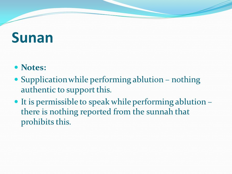 Sunan Notes: Supplication while performing ablution – nothing authentic to support this.