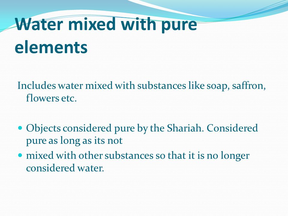 Water mixed with pure elements Includes water mixed with substances like soap, saffron, flowers etc.