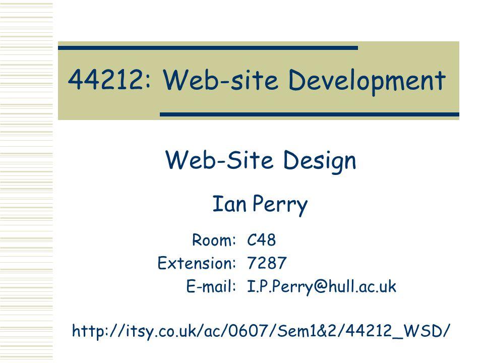 Ian Perry44212: Web-site Development: Web-site DesignSlide 2 Where to begin.