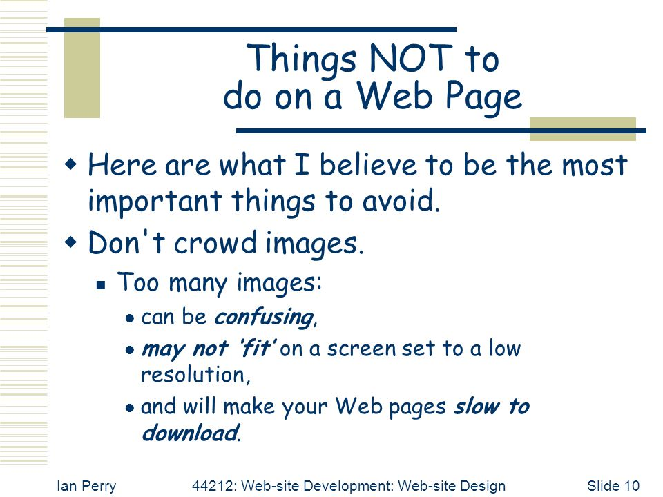 Ian Perry44212: Web-site Development: Web-site DesignSlide 10 Things NOT to do on a Web Page  Here are what I believe to be the most important things to avoid.