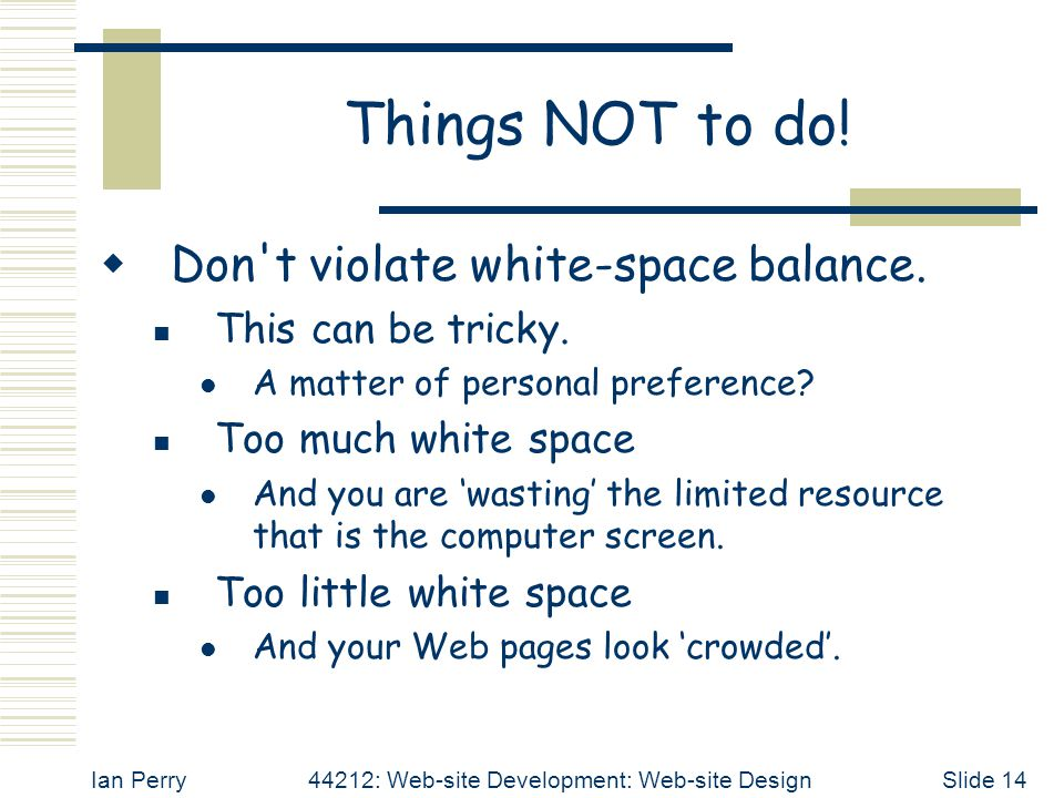 Ian Perry44212: Web-site Development: Web-site DesignSlide 14 Things NOT to do.