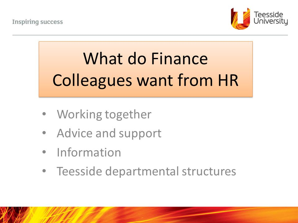 What do Finance Colleagues want from HR Working together Advice and support Information Teesside departmental structures
