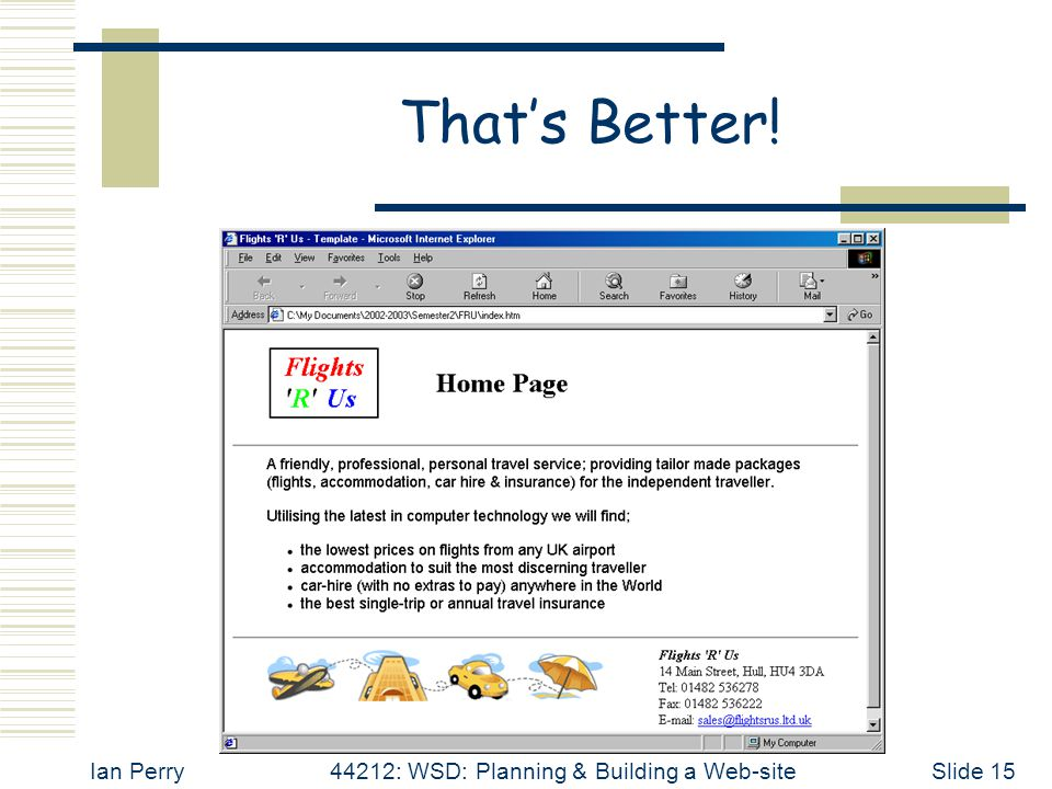 Ian Perry44212: WSD: Planning & Building a Web-siteSlide 15 That's Better!