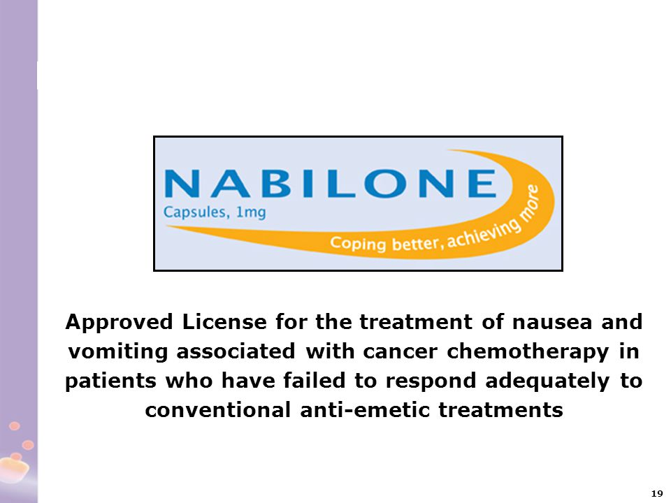 19 Approved License for the treatment of nausea and vomiting associated with cancer chemotherapy in patients who have failed to respond adequately to
