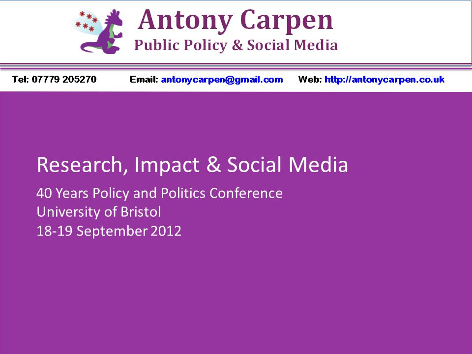 Research, Impact & Social Media 40 Years Policy and Politics Conference University of Bristol 18-19 September 2012