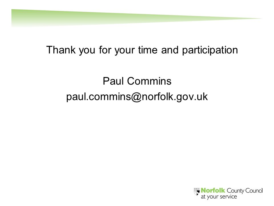 Thank you for your time and participation Paul Commins paul.commins@norfolk.gov.uk
