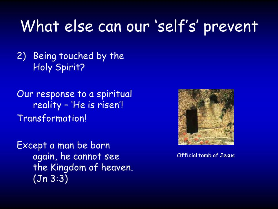 What else can our 'self's' prevent 2)Being touched by the Holy Spirit.