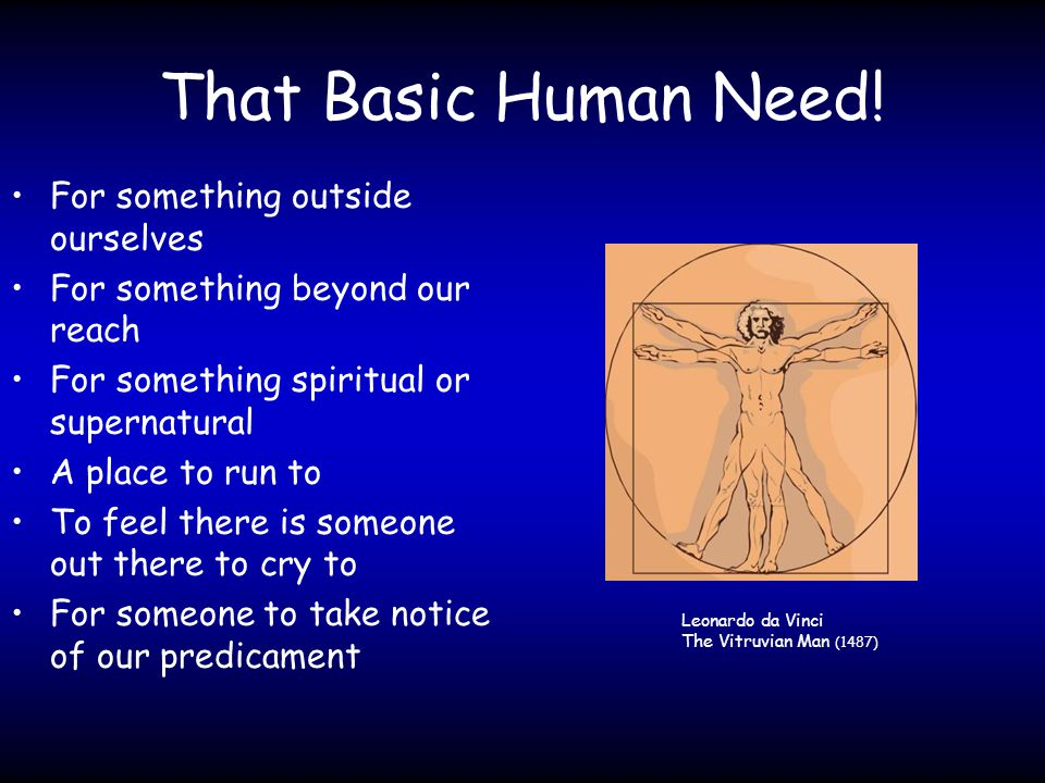 That Basic Human Need! For something outside ourselves For something beyond our reach For something spiritual or supernatural A place to run to To fee