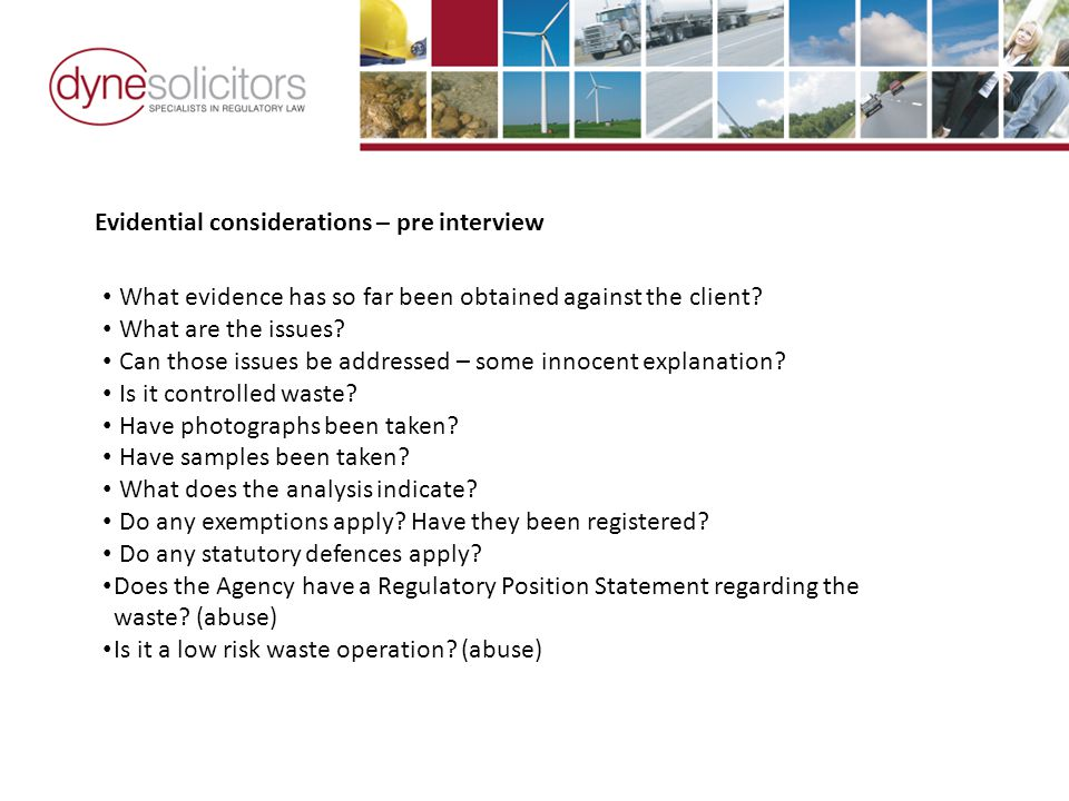 Evidential considerations – pre interview What evidence has so far been obtained against the client.