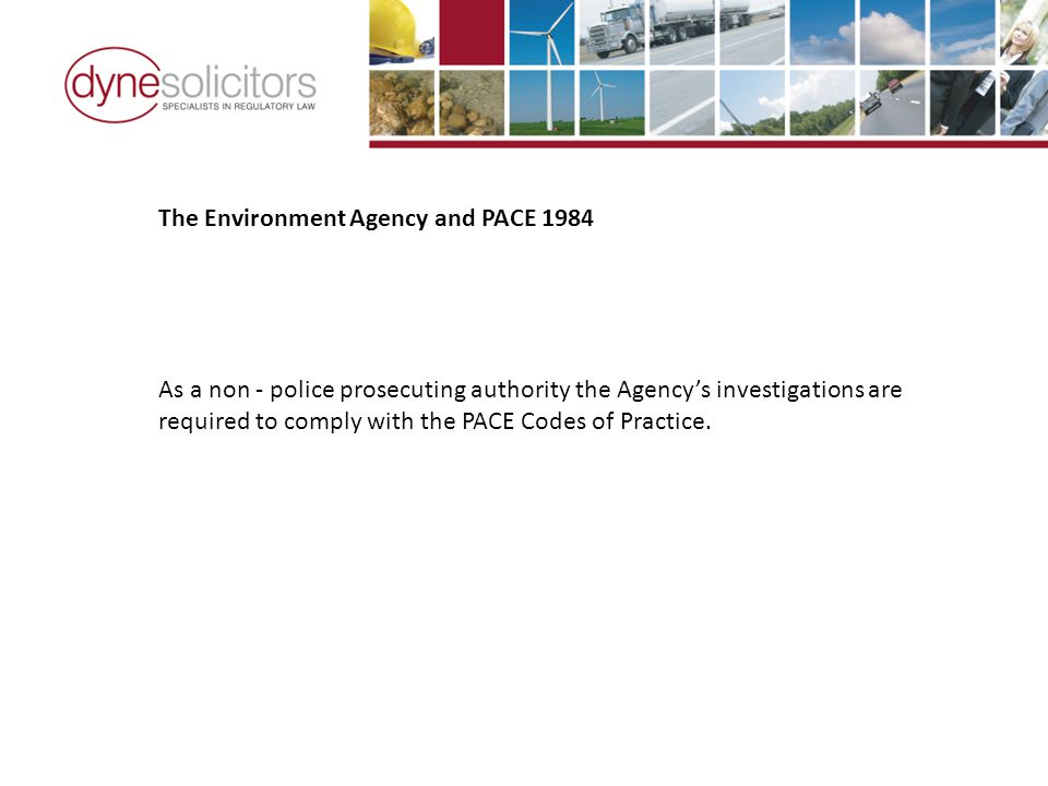 As a non - police prosecuting authority the Agency's investigations are required to comply with the PACE Codes of Practice.