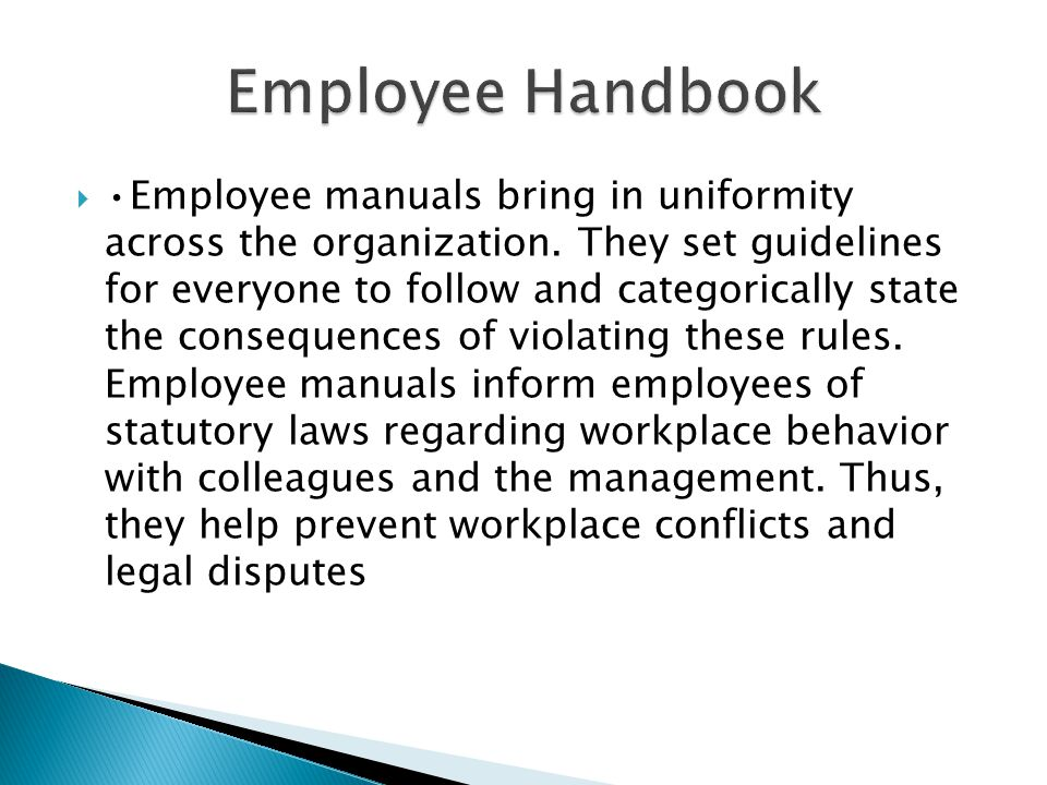  Employee manuals bring in uniformity across the organization.