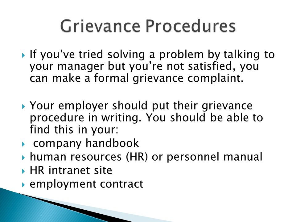  If you've tried solving a problem by talking to your manager but you're not satisfied, you can make a formal grievance complaint.