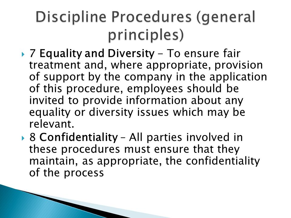  7 Equality and Diversity - To ensure fair treatment and, where appropriate, provision of support by the company in the application of this procedure, employees should be invited to provide information about any equality or diversity issues which may be relevant.