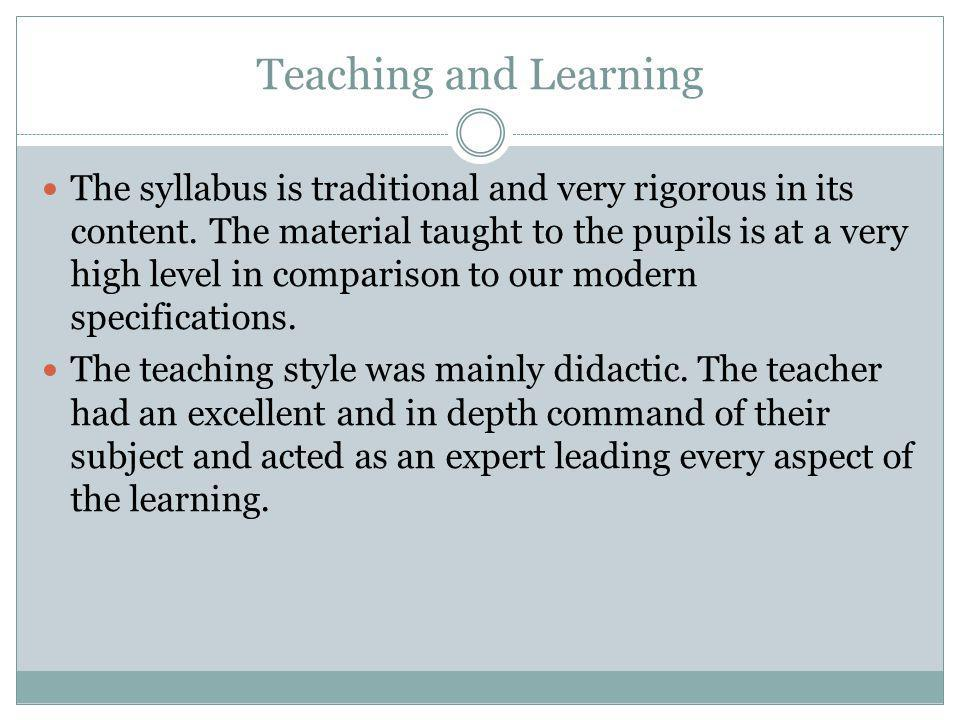 Teaching and Learning The syllabus is traditional and very rigorous in its content.