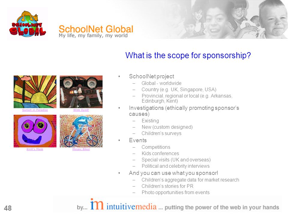 48 What is the scope for sponsorship. SchoolNet project –Global - worldwide –Country (e.g.