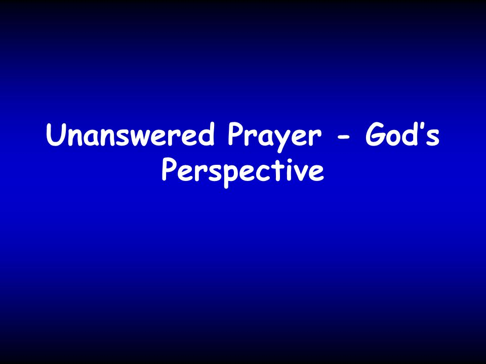 Unanswered Prayer - God's Perspective