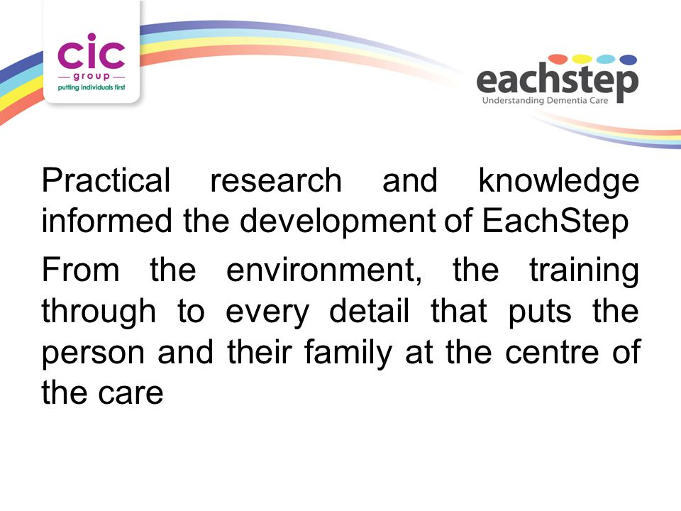 Practical research and knowledge informed the development of EachStep From the environment, the training through to every detail that puts the person