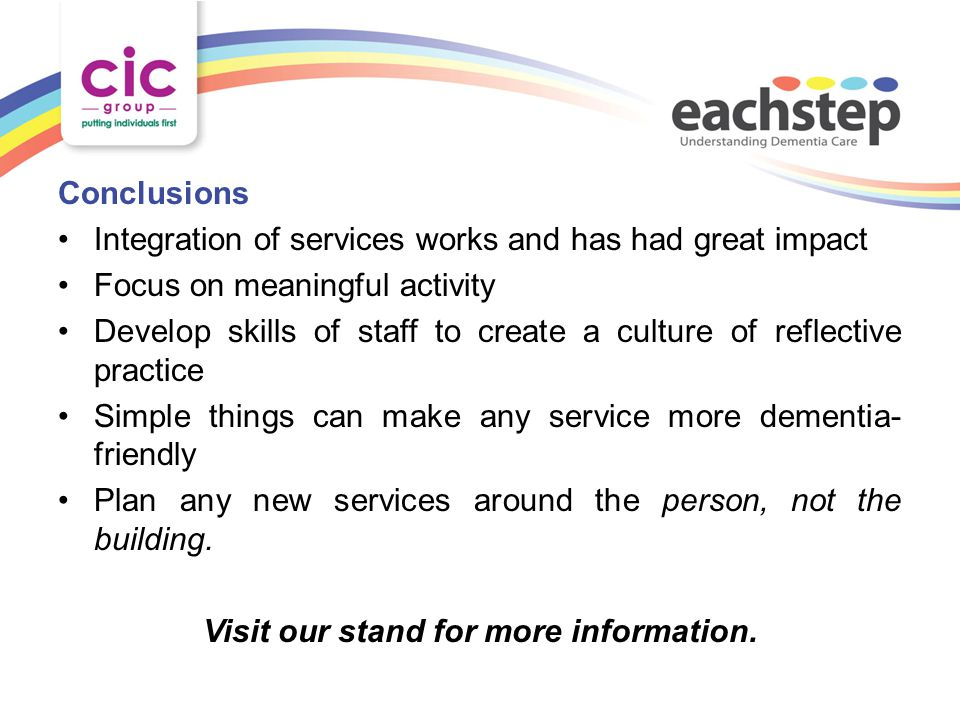 Conclusions Integration of services works and has had great impact Focus on meaningful activity Develop skills of staff to create a culture of reflect