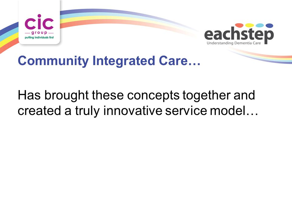 Community Integrated Care… Has brought these concepts together and created a truly innovative service model…